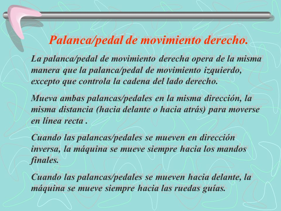 Palanca/pedal de movimiento derecho.