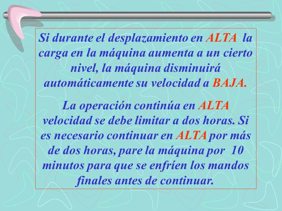 Si durante el desplazamiento en ALTA la carga en la máquina aumenta a un cierto nivel, la máquina disminuirá automáticamente su velocidad a BAJA.