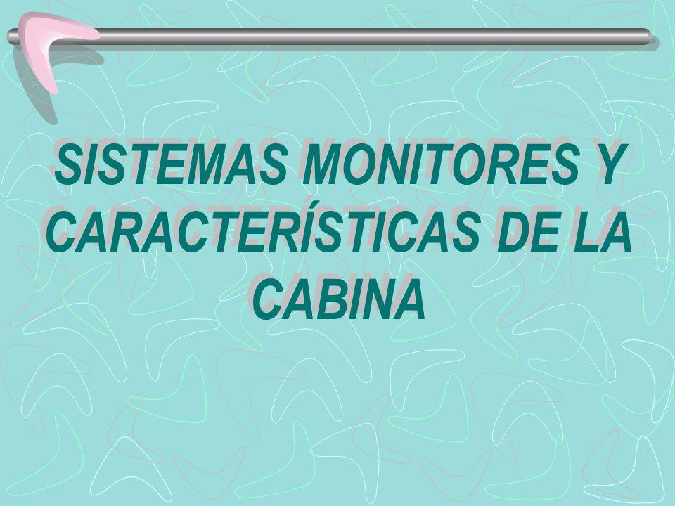 SISTEMAS MONITORES Y CARACTERÍSTICAS DE LA CABINA