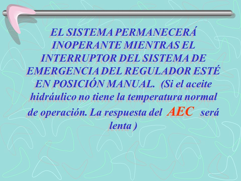 EL SISTEMA PERMANECERÁ INOPERANTE MIENTRAS EL INTERRUPTOR DEL SISTEMA DE EMERGENCIA DEL REGULADOR ESTÉ EN POSICIÓN MANUAL.