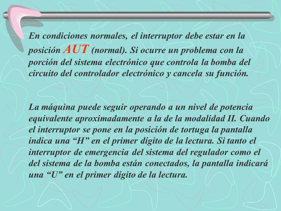 En condiciones normales, el interruptor debe estar en la posición AUT (normal). Si ocurre un problema con la porción del sistema electrónico que controla la bomba del circuito del controlador electrónico y cancela su función.