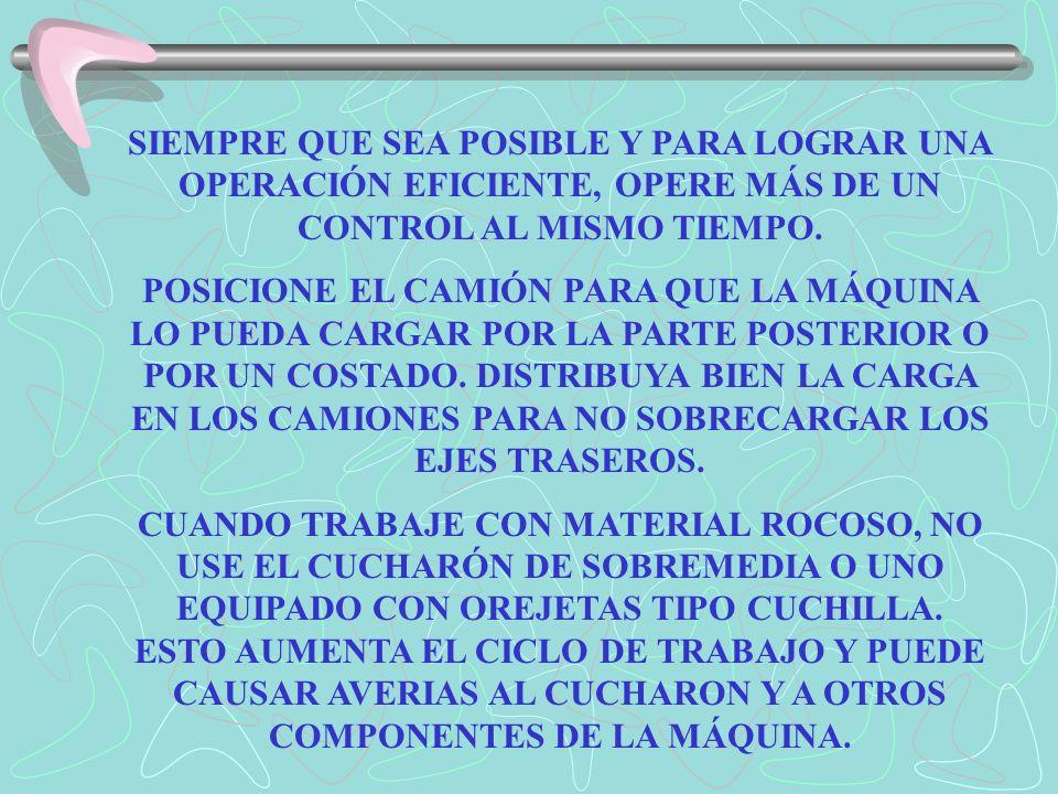 SIEMPRE QUE SEA POSIBLE Y PARA LOGRAR UNA OPERACIÓN EFICIENTE, OPERE MÁS DE UN CONTROL AL MISMO TIEMPO.