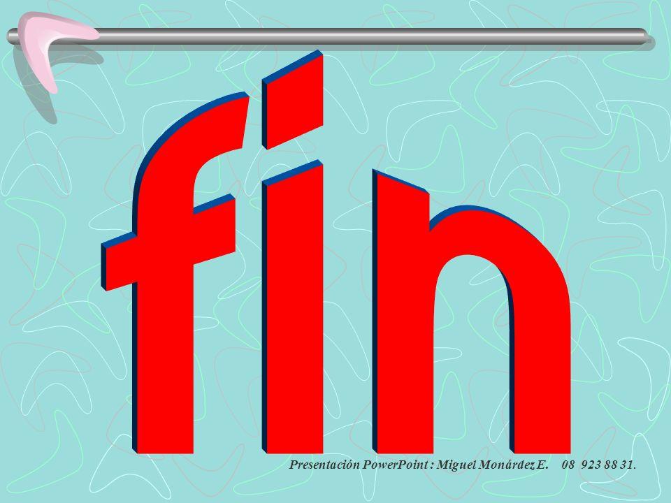 fin Presentación PowerPoint : Miguel Monárdez E. 08 923 88 31.