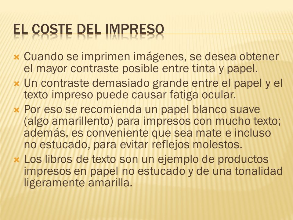 EL COSTE DEL IMPRESO Cuando se imprimen imágenes, se desea obtener el mayor contraste posible entre tinta y papel.