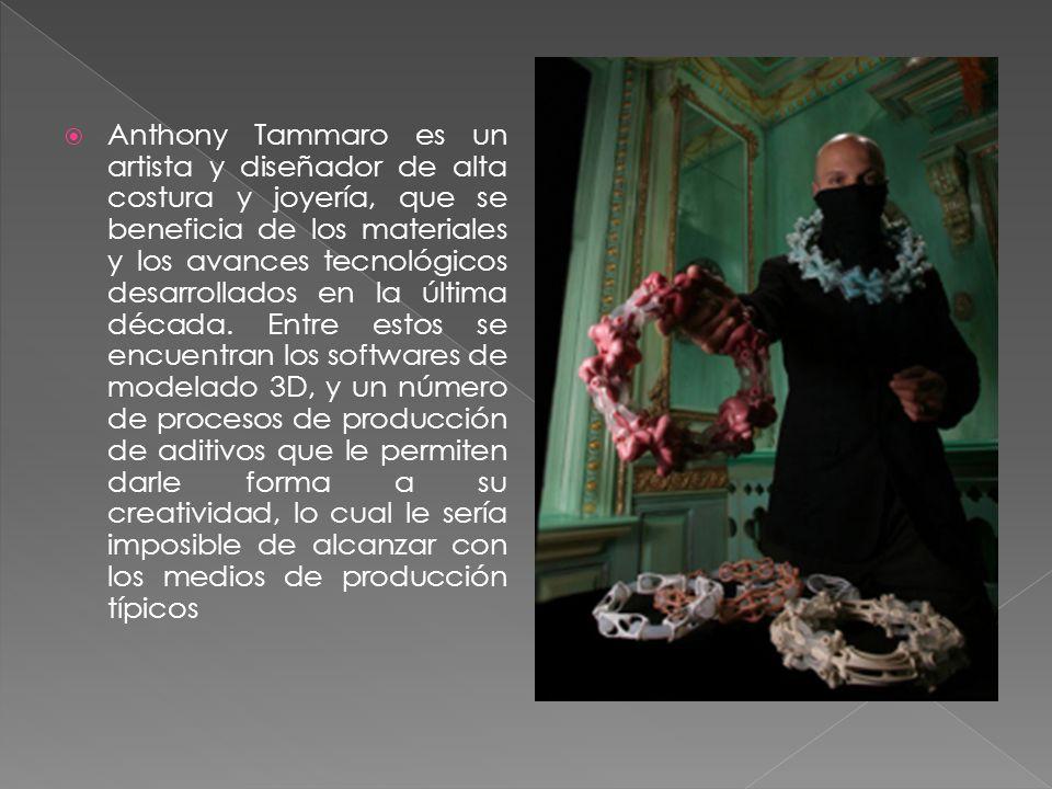 Anthony Tammaro es un artista y diseñador de alta costura y joyería, que se beneficia de los materiales y los avances tecnológicos desarrollados en la última década.