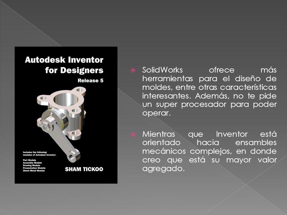 SolidWorks ofrece más herramientas para el diseño de moldes, entre otras características interesantes. Además, no te pide un super procesador para poder operar.