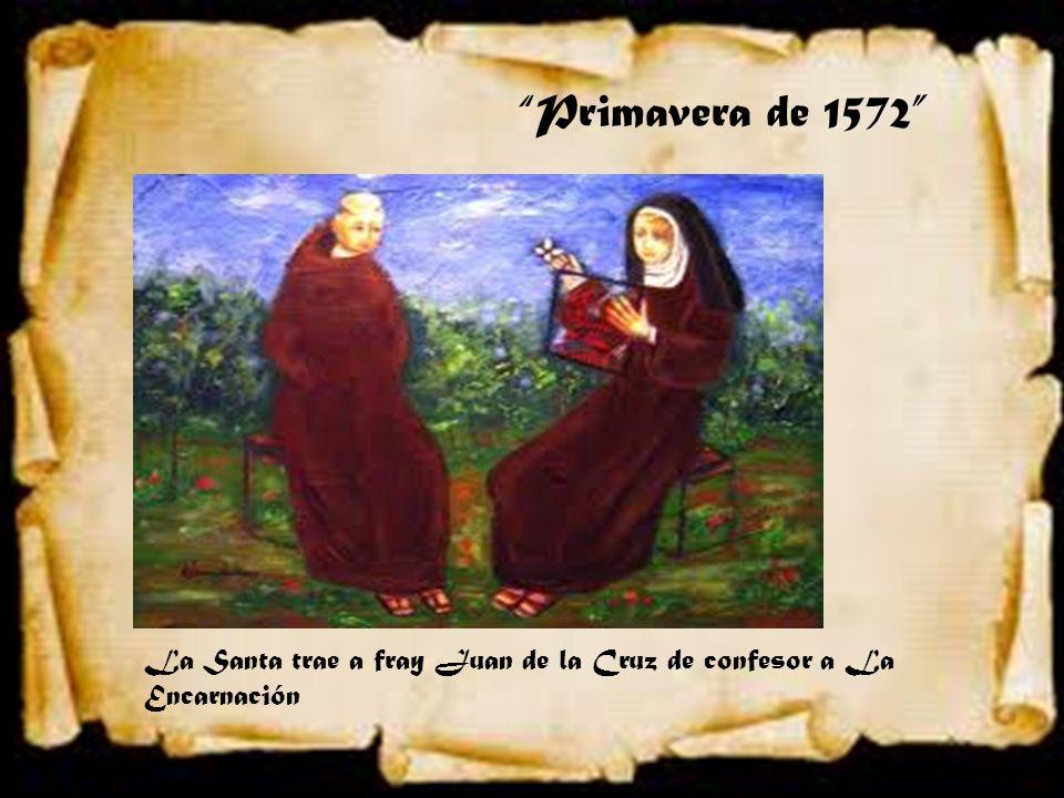 Primavera de 1572 La Santa trae a fray Juan de la Cruz de confesor a La Encarnación