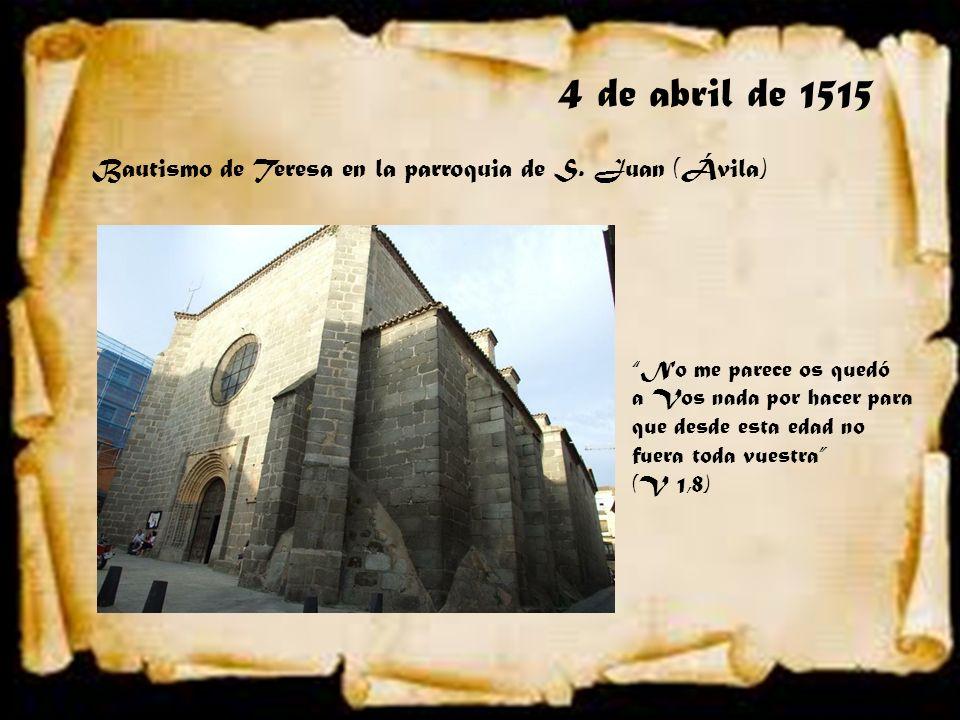 4 de abril de 1515 Bautismo de Teresa en la parroquia de S. Juan (Ávila) No me parece os quedó. a Vos nada por hacer para.