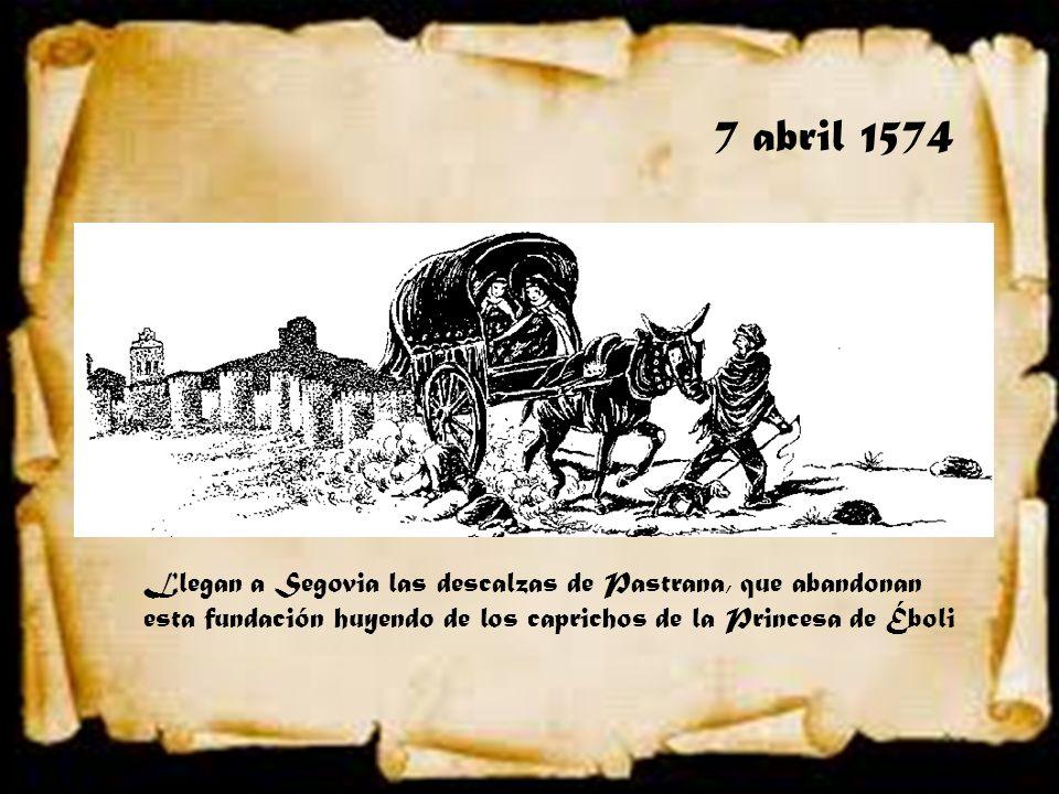 7 abril 1574 Llegan a Segovia las descalzas de Pastrana, que abandonan