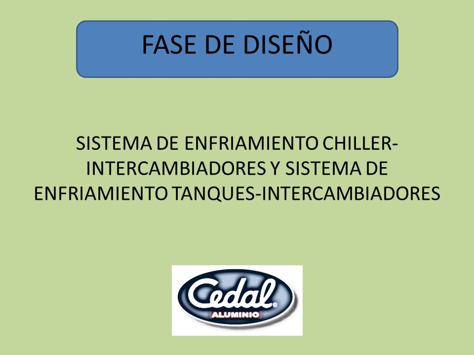 FASE DE DISEÑO SISTEMA DE ENFRIAMIENTO CHILLER-INTERCAMBIADORES Y SISTEMA DE ENFRIAMIENTO TANQUES-INTERCAMBIADORES.