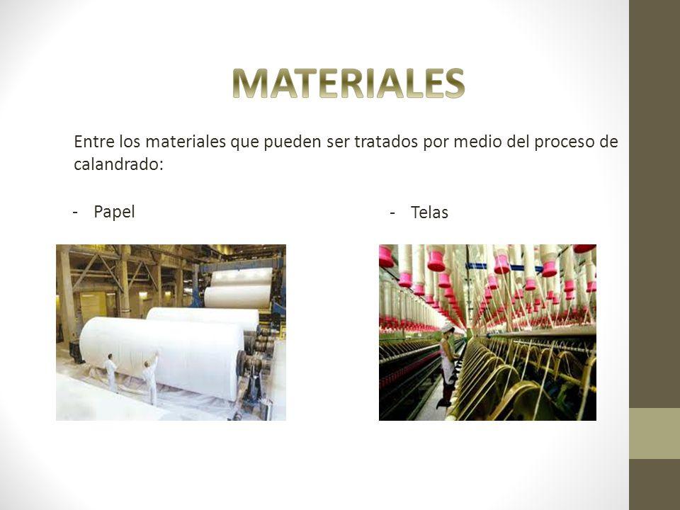MATERIALES Entre los materiales que pueden ser tratados por medio del proceso de calandrado: Papel.