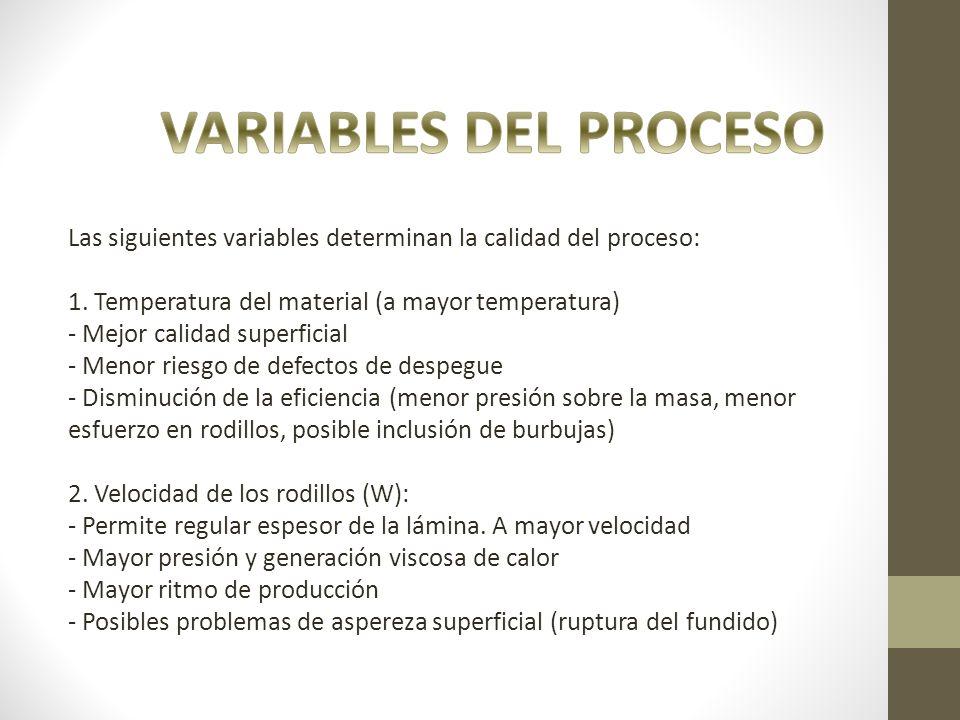 VARIABLES DEL PROCESO Las siguientes variables determinan la calidad del proceso: 1. Temperatura del material (a mayor temperatura)