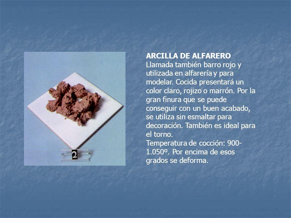 ARCILLA DE ALFARERO Llamada también barro rojo y utilizada en alfarería y para modelar.