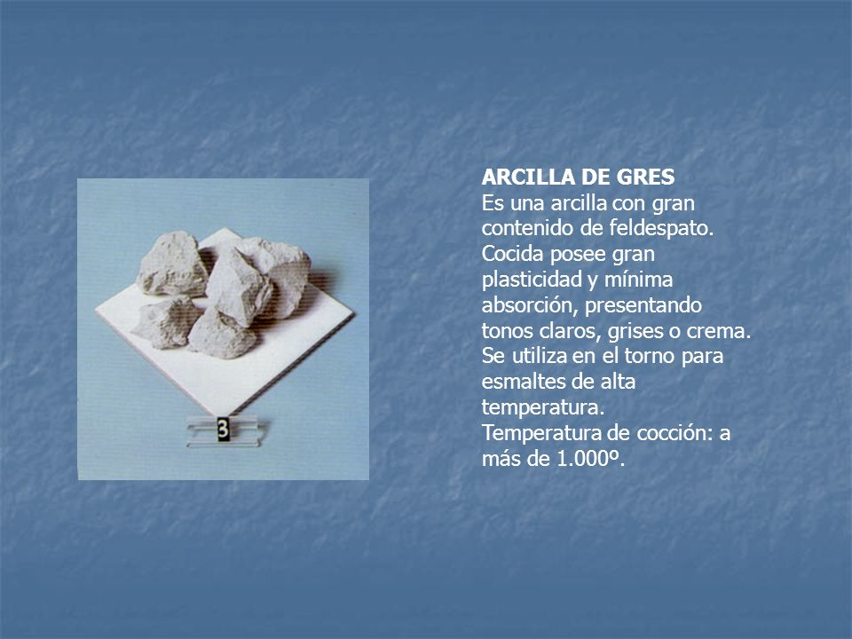 ARCILLA DE GRES Es una arcilla con gran contenido de feldespato