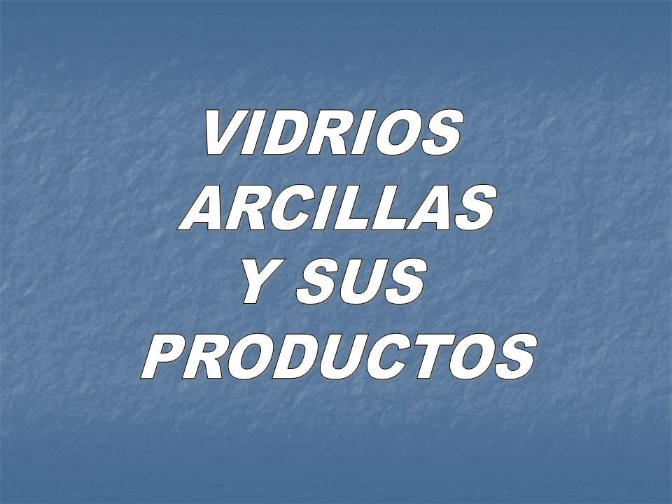 VIDRIOS ARCILLAS Y SUS PRODUCTOS