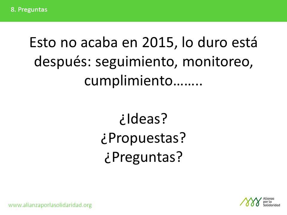 8. Preguntas Esto no acaba en 2015, lo duro está después: seguimiento, monitoreo, cumplimiento…….. ¿Ideas