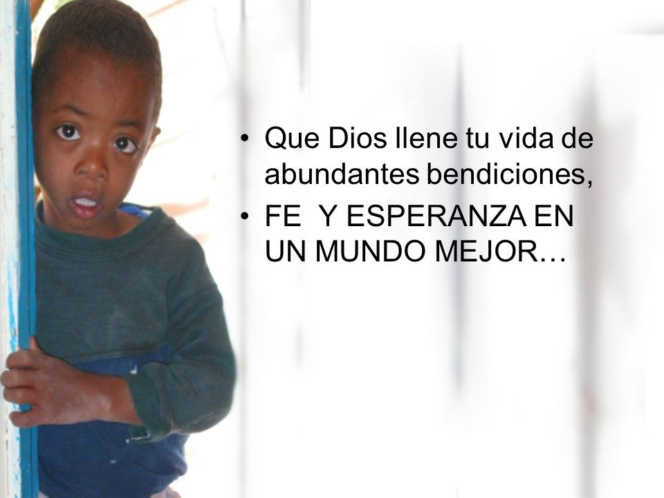 Que Dios llene tu vida de abundantes bendiciones,
