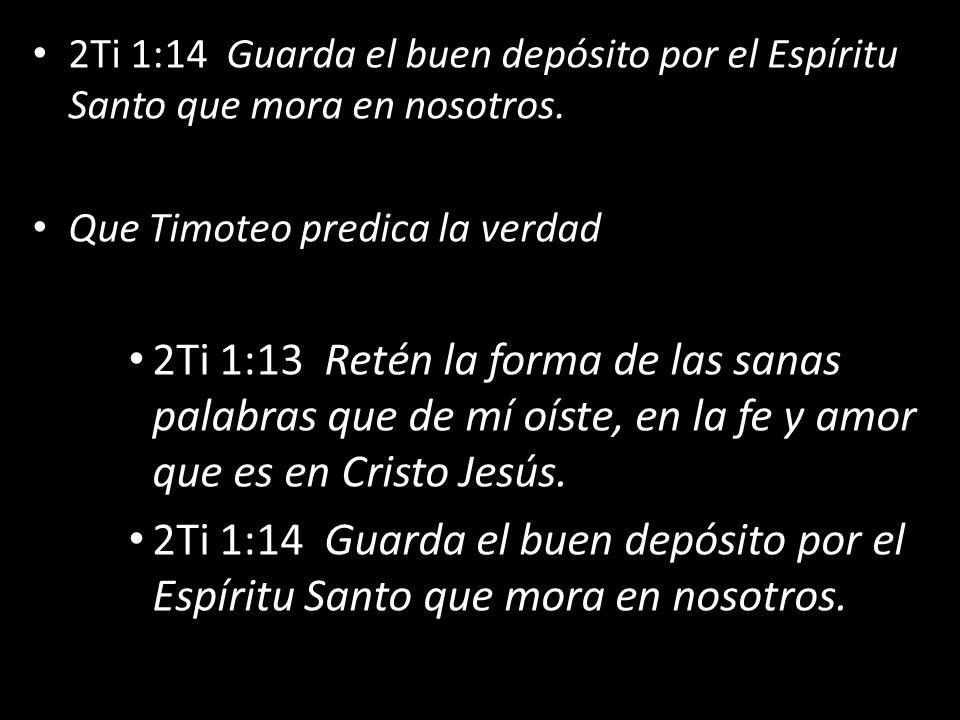 2Ti 1:14 Guarda el buen depósito por el Espíritu Santo que mora en nosotros.