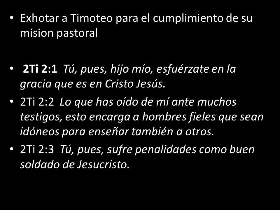 Exhotar a Timoteo para el cumplimiento de su mision pastoral