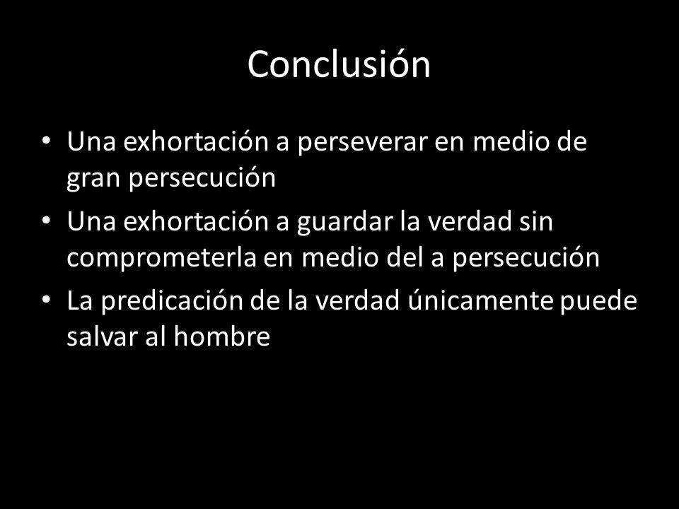 Conclusión Una exhortación a perseverar en medio de gran persecución