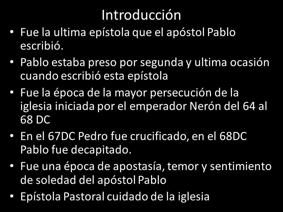 Introducción Fue la ultima epístola que el apóstol Pablo escribió.