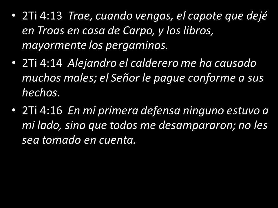 2Ti 4:13 Trae, cuando vengas, el capote que dejé en Troas en casa de Carpo, y los libros, mayormente los pergaminos.