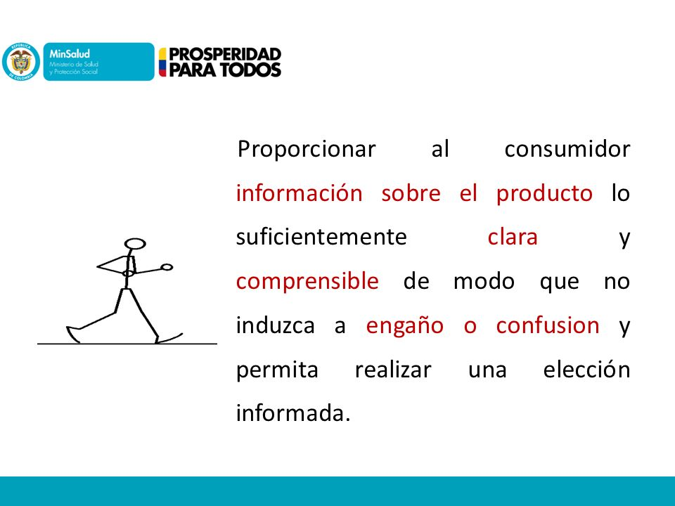 Proporcionar al consumidor información sobre el producto lo suficientemente clara y comprensible de modo que no induzca a engaño o confusion y permita realizar una elección informada.