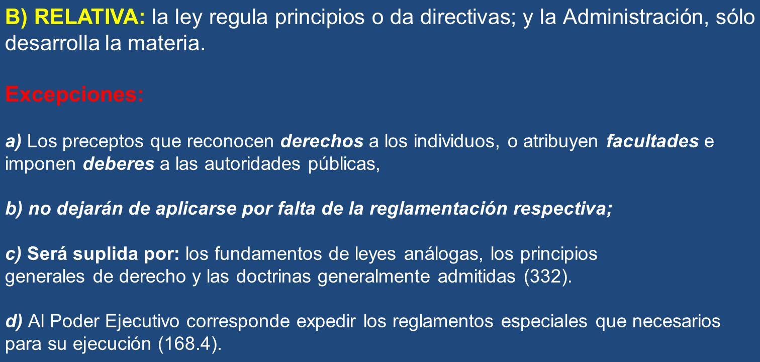 B) RELATIVA: la ley regula principios o da directivas; y la Administración, sólo desarrolla la materia.