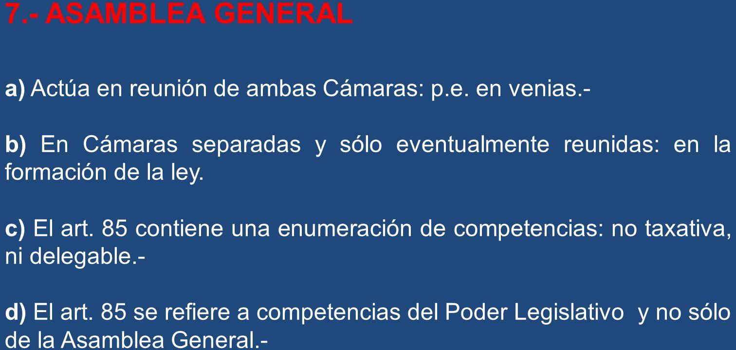 7.- ASAMBLEA GENERAL a) Actúa en reunión de ambas Cámaras: p.e. en venias.-