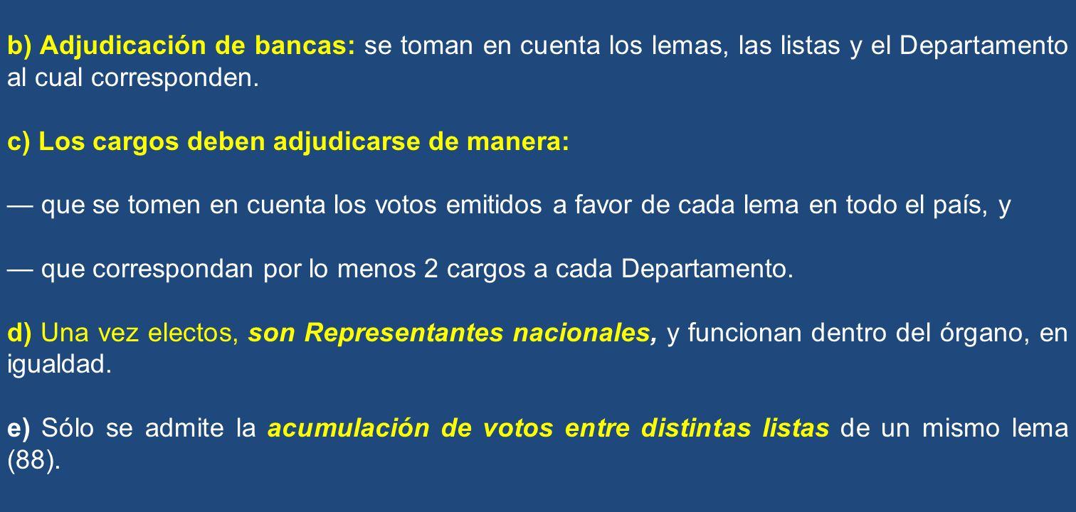 b) Adjudicación de bancas: se toman en cuenta los lemas, las listas y el Departamento al cual corresponden.