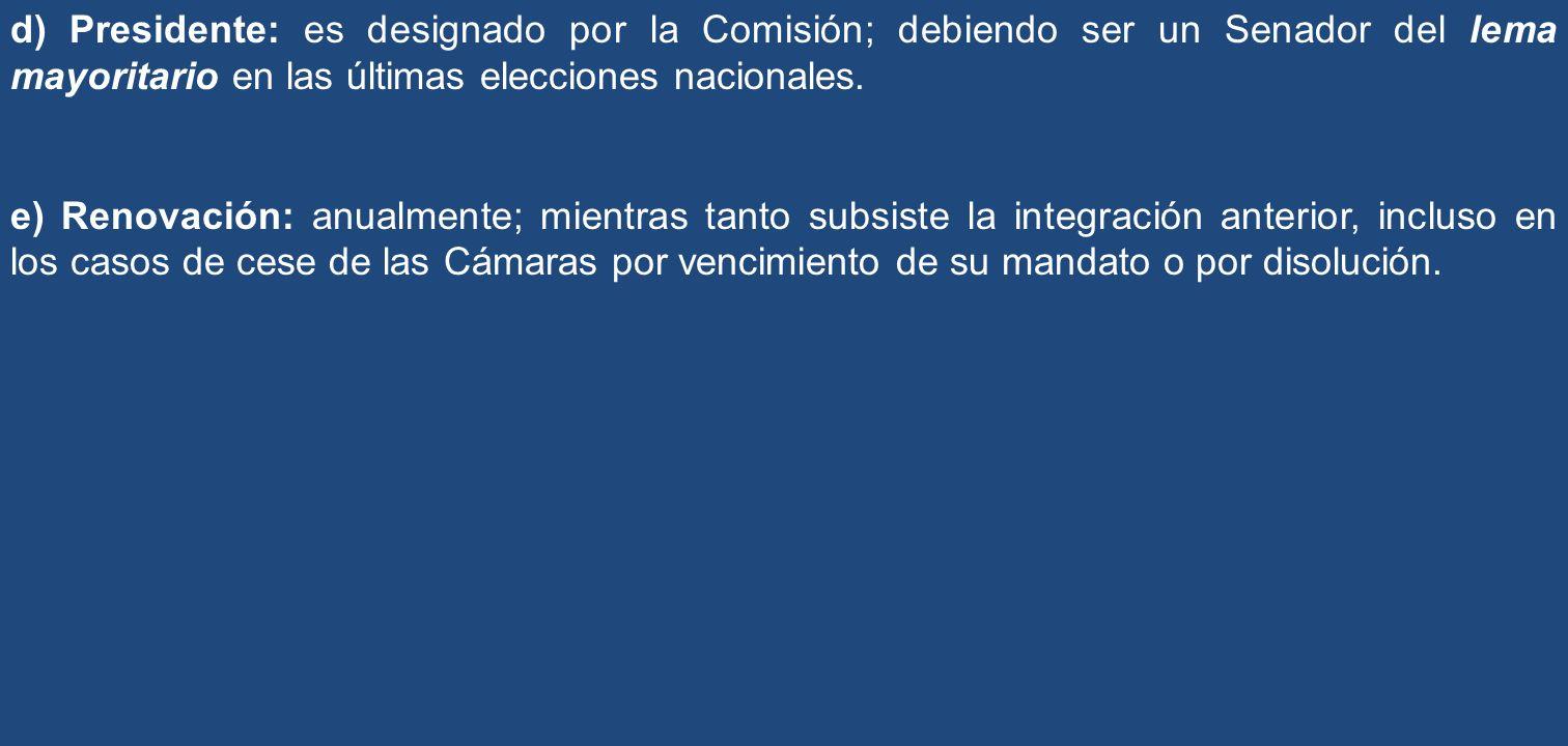 d) Presidente: es designado por la Comisión; debiendo ser un Senador del lema mayoritario en las últimas elecciones nacionales.