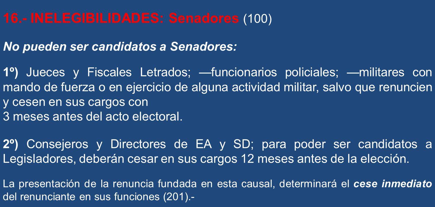 16.- INELEGIBILIDADES: Senadores (100)