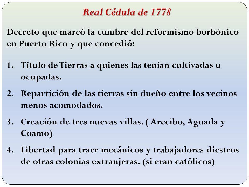 Real Cédula de 1778 Decreto que marcó la cumbre del reformismo borbónico en Puerto Rico y que concedió: