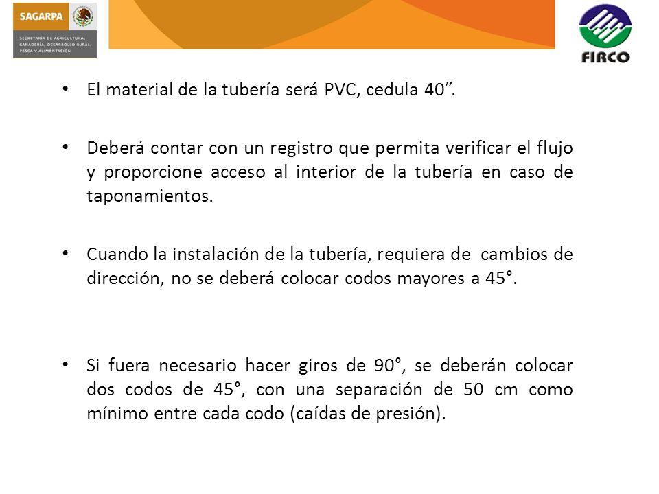 El material de la tubería será PVC, cedula 40 .
