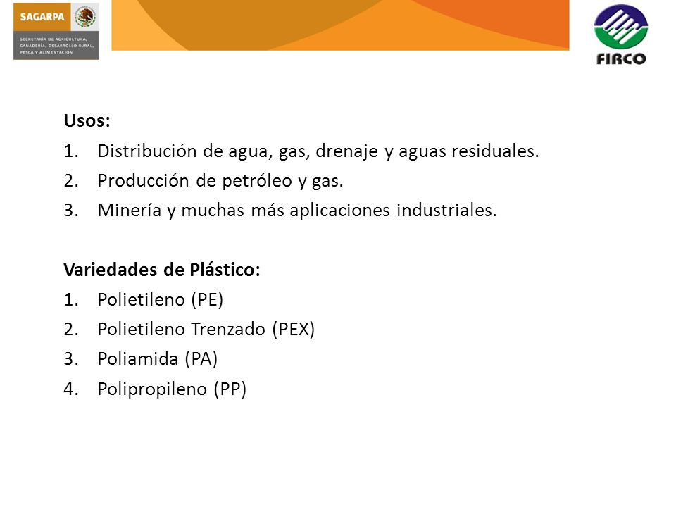 Usos: Distribución de agua, gas, drenaje y aguas residuales. Producción de petróleo y gas. Minería y muchas más aplicaciones industriales.