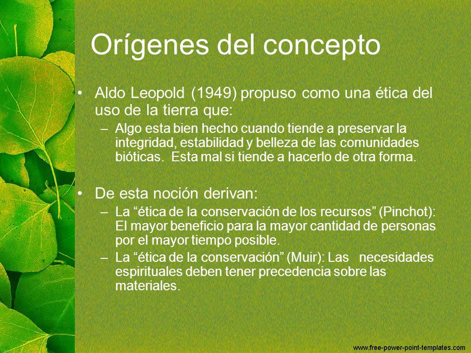 Orígenes del concepto Aldo Leopold (1949) propuso como una ética del uso de la tierra que: