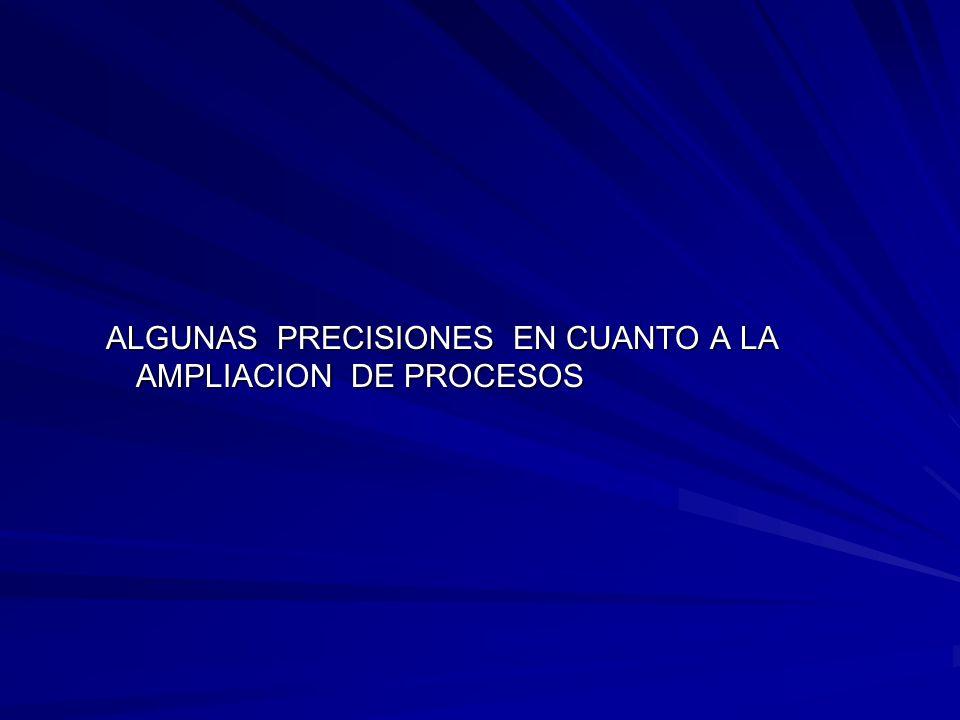 ALGUNAS PRECISIONES EN CUANTO A LA AMPLIACION DE PROCESOS