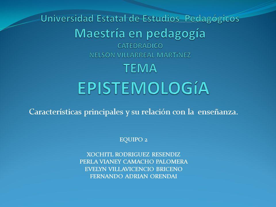 Universidad Estatal de Estudios Pedagógicos Maestría en pedagogía CATEDRADICO NELSON VILLARREAL MARTíNEZ TEMA EPISTEMOLOGíA