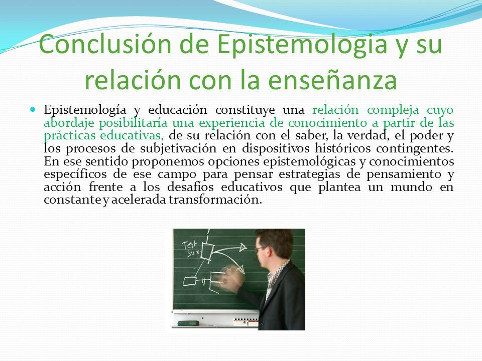 Conclusión de Epistemologia y su relación con la enseñanza