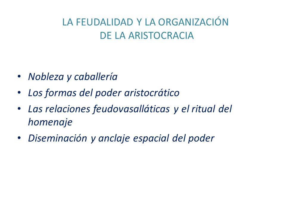 LA FEUDALIDAD Y LA ORGANIZACIÓN DE LA ARISTOCRACIA