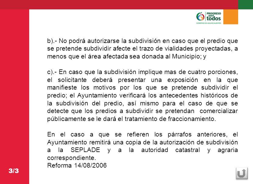 b).- No podrá autorizarse la subdivisión en caso que el predio que se pretende subdividir afecte el trazo de vialidades proyectadas, a menos que el área afectada sea donada al Municipio; y