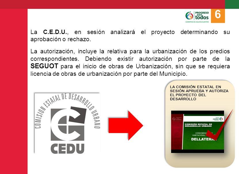 6 La C.E.D.U., en sesión analizará el proyecto determinando su aprobación o rechazo.