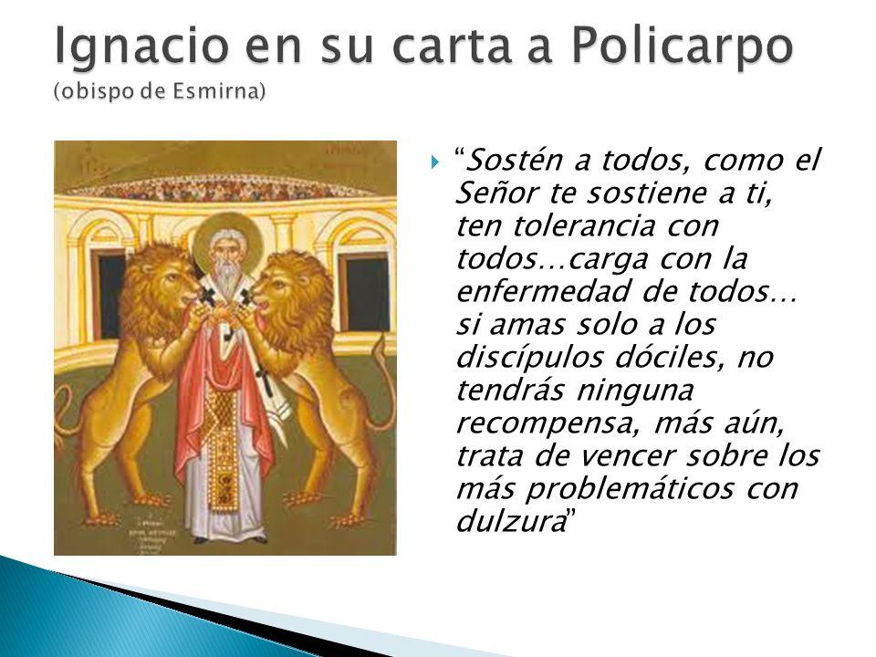 Ignacio en su carta a Policarpo (obispo de Esmirna)