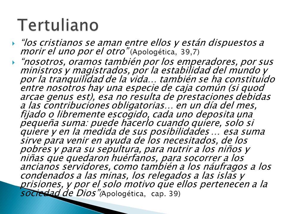 Tertuliano los cristianos se aman entre ellos y están dispuestos a morir el uno por el otro (Apologética, 39,7)
