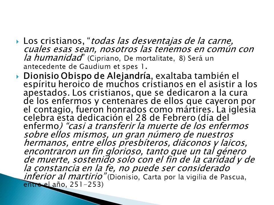 Los cristianos, todas las desventajas de la carne, cuales esas sean, nosotros las tenemos en común con la humanidad (Cipriano, De mortalitate, 8) Será un antecedente de Gaudium et spes 1.