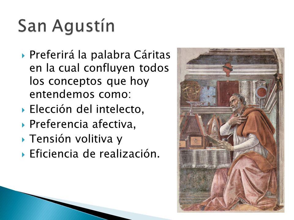 San Agustín Preferirá la palabra Cáritas en la cual confluyen todos los conceptos que hoy entendemos como: