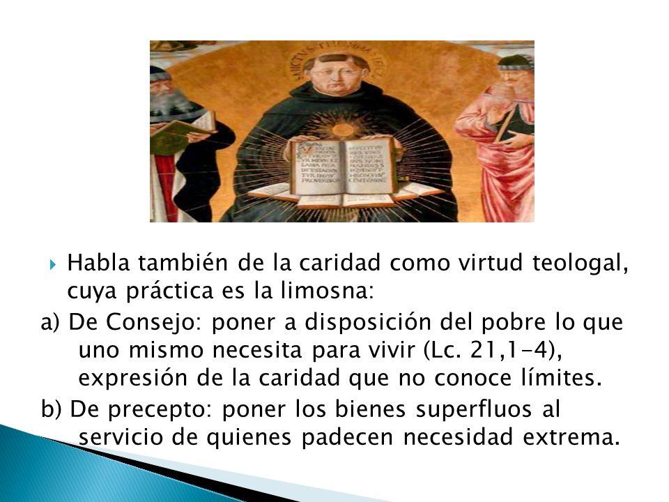 Habla también de la caridad como virtud teologal, cuya práctica es la limosna: