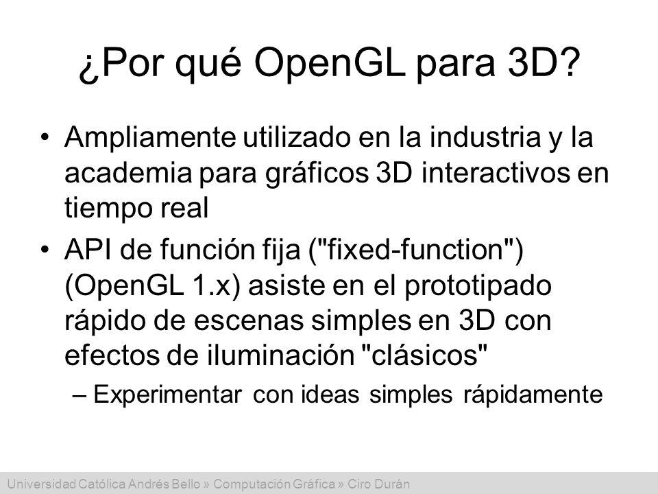 ¿Por qué OpenGL para 3D Ampliamente utilizado en la industria y la academia para gráficos 3D interactivos en tiempo real.