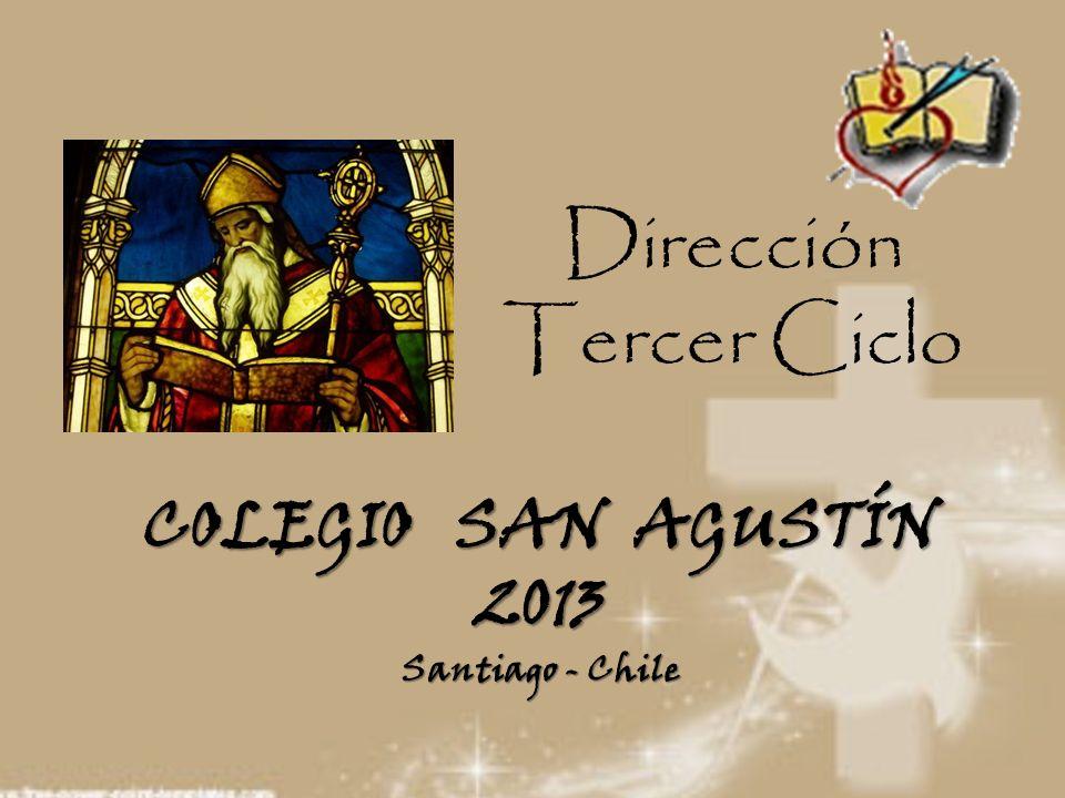 Dirección Tercer Ciclo COLEGIO SAN AGUSTÍN 2013 Santiago - Chile