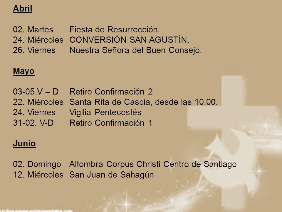 Abril 02. Martes Fiesta de Resurrección. 24. Miércoles CONVERSIÓN SAN AGUSTÍN. 26. Viernes Nuestra Señora del Buen Consejo.